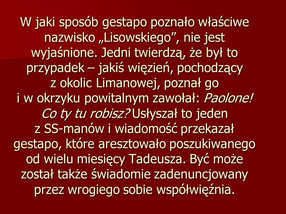 W jaki sposób gestapo poznało właściwe nazwisko Lisowskiego, nie jest wyjaśnione. Jedni twierdzą, że był to przypadek – jakiś więzień, pochodzący z ok