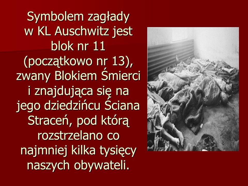 Symbolem zagłady w KL Auschwitz jest blok nr 11 (początkowo nr 13), zwany Blokiem Śmierci i znajdująca się na jego dziedzińcu Ściana Straceń, pod któr