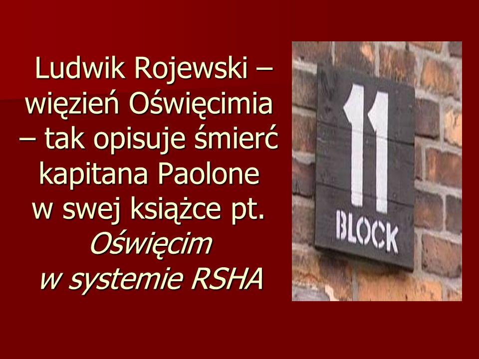 Ludwik Rojewski – więzień Oświęcimia – tak opisuje śmierć kapitana Paolone w swej książce pt. Oświęcim w systemie RSHA Ludwik Rojewski – więzień Oświę
