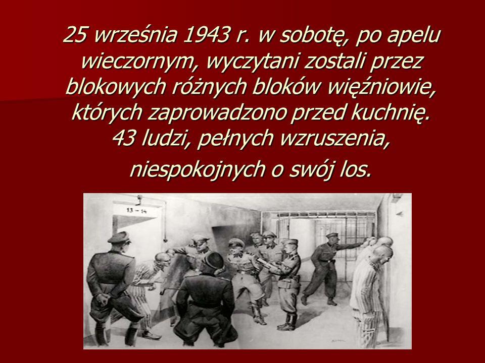 25 września 1943 r. w sobotę, po apelu wieczornym, wyczytani zostali przez blokowych różnych bloków więźniowie, których zaprowadzono przed kuchnię. 43