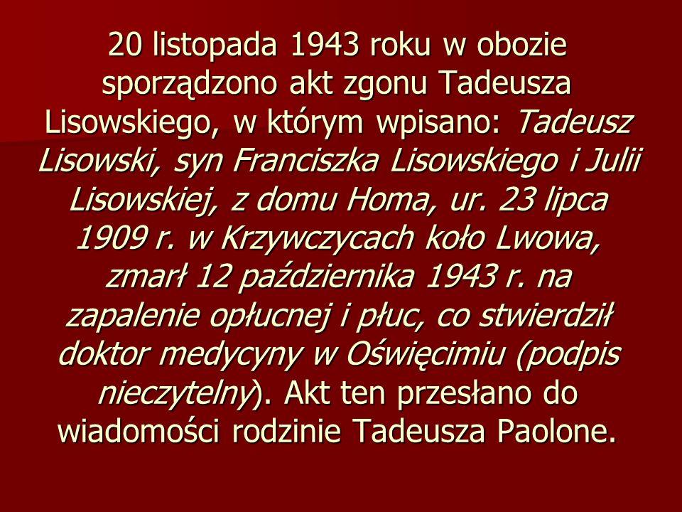 20 listopada 1943 roku w obozie sporządzono akt zgonu Tadeusza Lisowskiego, w którym wpisano: Tadeusz Lisowski, syn Franciszka Lisowskiego i Julii Lis