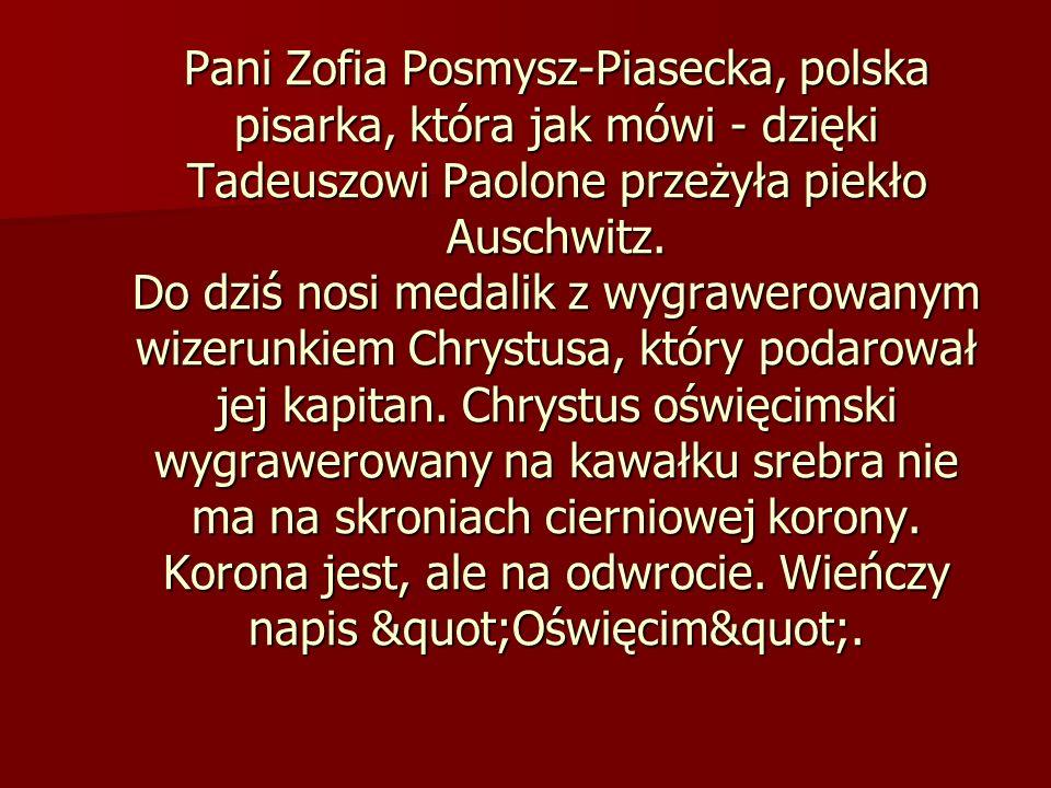 Pani Zofia Posmysz-Piasecka, polska pisarka, która jak mówi - dzięki Tadeuszowi Paolone przeżyła piekło Auschwitz. Do dziś nosi medalik z wygrawerowan