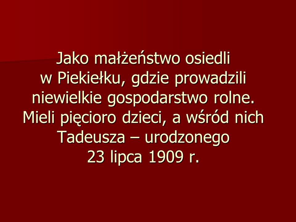 Jako małżeństwo osiedli w Piekiełku, gdzie prowadzili niewielkie gospodarstwo rolne. Mieli pięcioro dzieci, a wśród nich Tadeusza – urodzonego 23 lipc