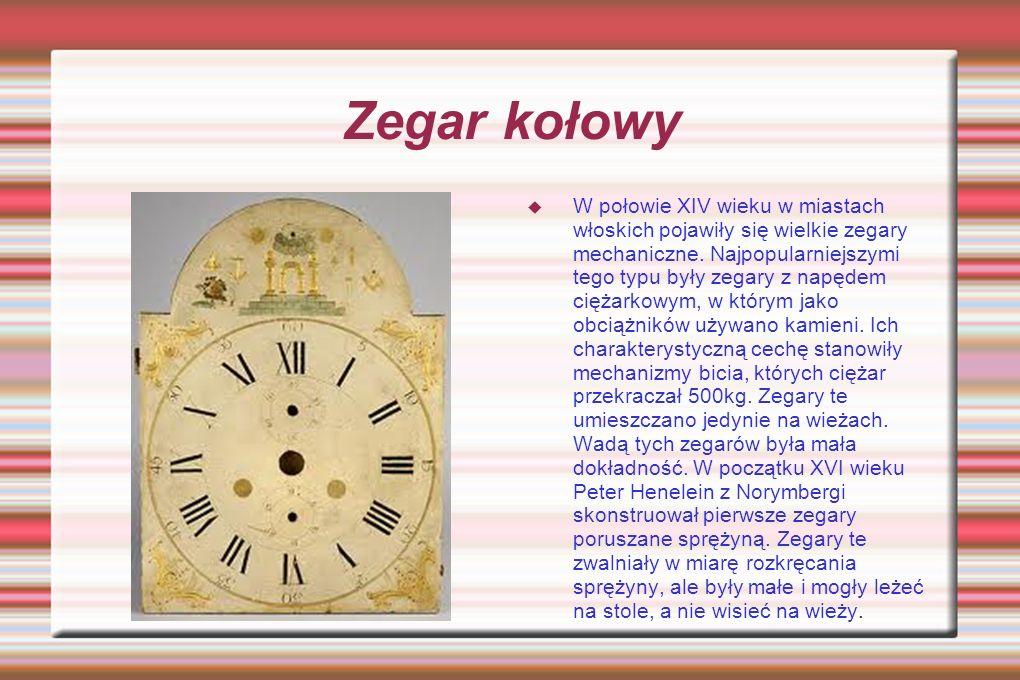 Zegar kołowy W połowie XIV wieku w miastach włoskich pojawiły się wielkie zegary mechaniczne.