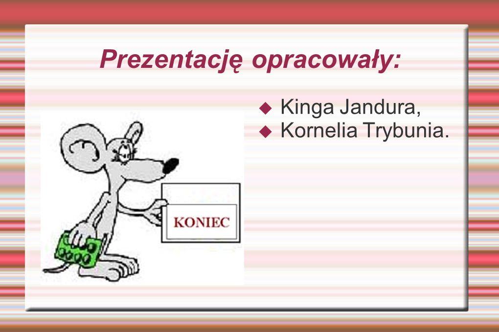 Prezentację opracowały: Kinga Jandura, Kornelia Trybunia.