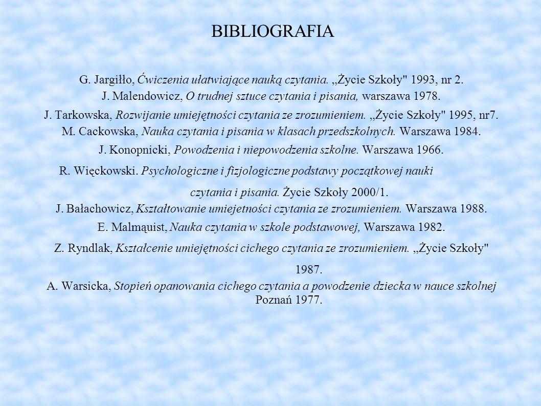 BIBLIOGRAFIA G. Jargiłło, Ćwiczenia ułatwiające nauką czytania. Życie Szkoły