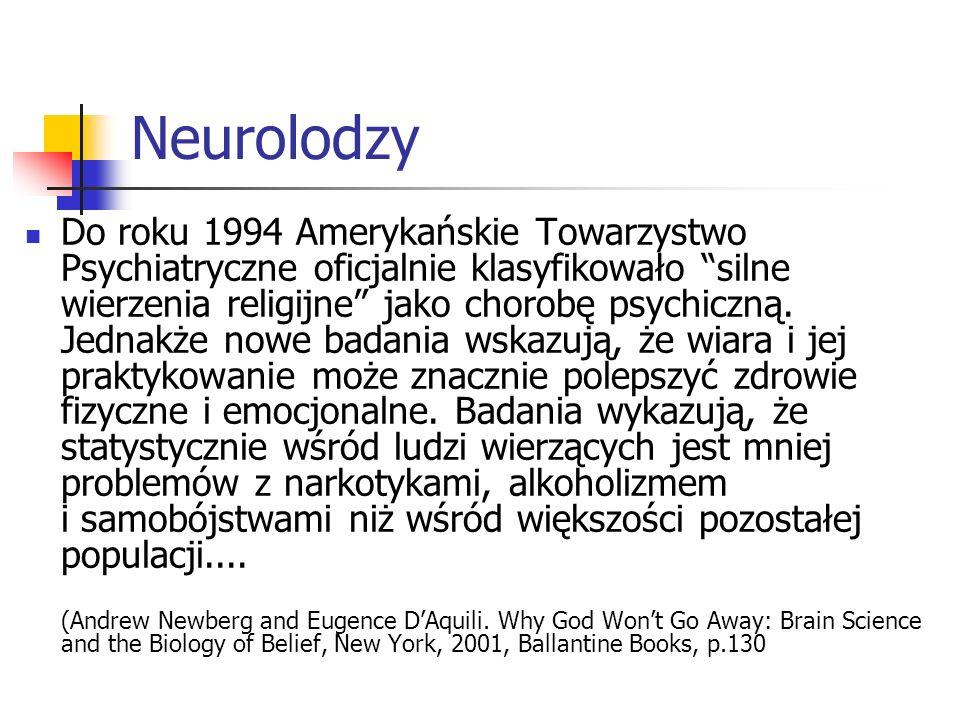 Neurolodzy Do roku 1994 Amerykańskie Towarzystwo Psychiatryczne oficjalnie klasyfikowało silne wierzenia religijne jako chorobę psychiczną. Jednakże n