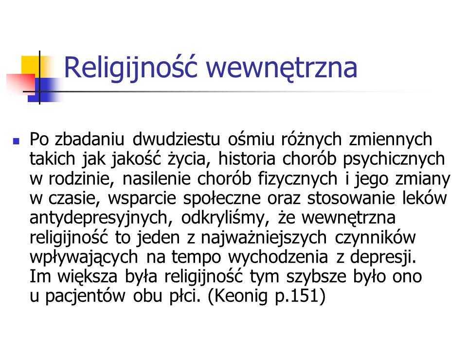 Religijność wewnętrzna Po zbadaniu dwudziestu ośmiu różnych zmiennych takich jak jakość życia, historia chorób psychicznych w rodzinie, nasilenie chor