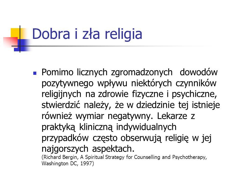Dobra i zła religia Pomimo licznych zgromadzonych dowodów pozytywnego wpływu niektórych czynników religijnych na zdrowie fizyczne i psychiczne, stwier