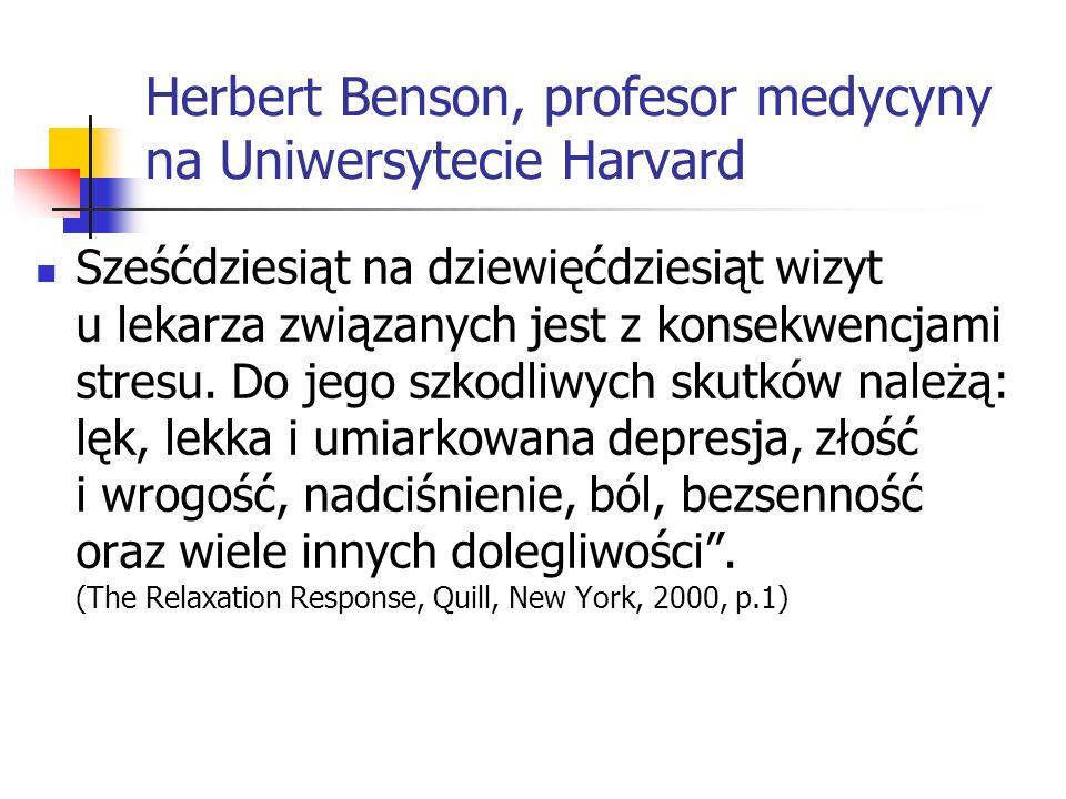 Herbert Benson, profesor medycyny na Uniwersytecie Harvard Sześćdziesiąt na dziewięćdziesiąt wizyt u lekarza związanych jest z konsekwencjami stresu.
