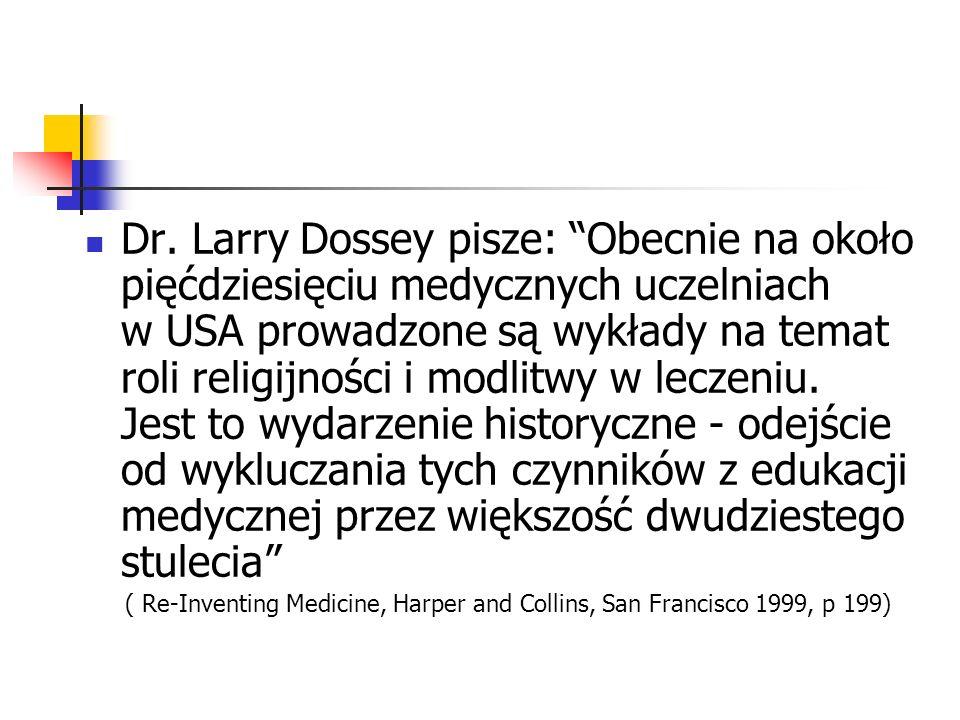 Dr. Larry Dossey pisze: Obecnie na około pięćdziesięciu medycznych uczelniach w USA prowadzone są wykłady na temat roli religijności i modlitwy w lecz