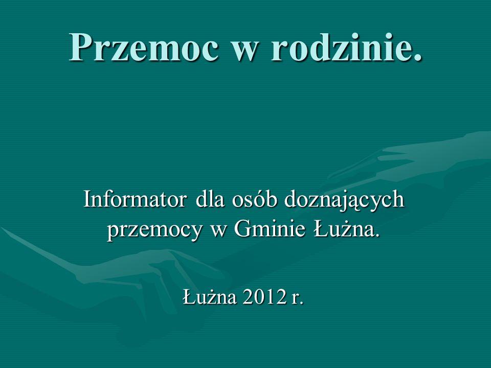 Przemoc w rodzinie. Informator dla osób doznających przemocy w Gminie Łużna. Łużna 2012 r.