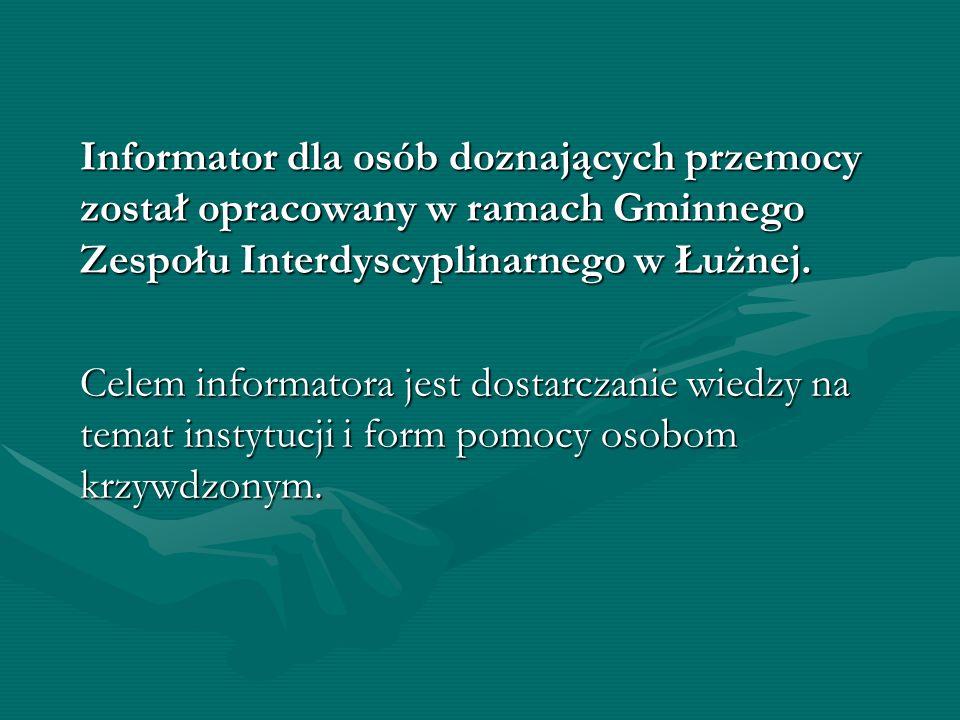 Informator dla osób doznających przemocy został opracowany w ramach Gminnego Zespołu Interdyscyplinarnego w Łużnej. Celem informatora jest dostarczani