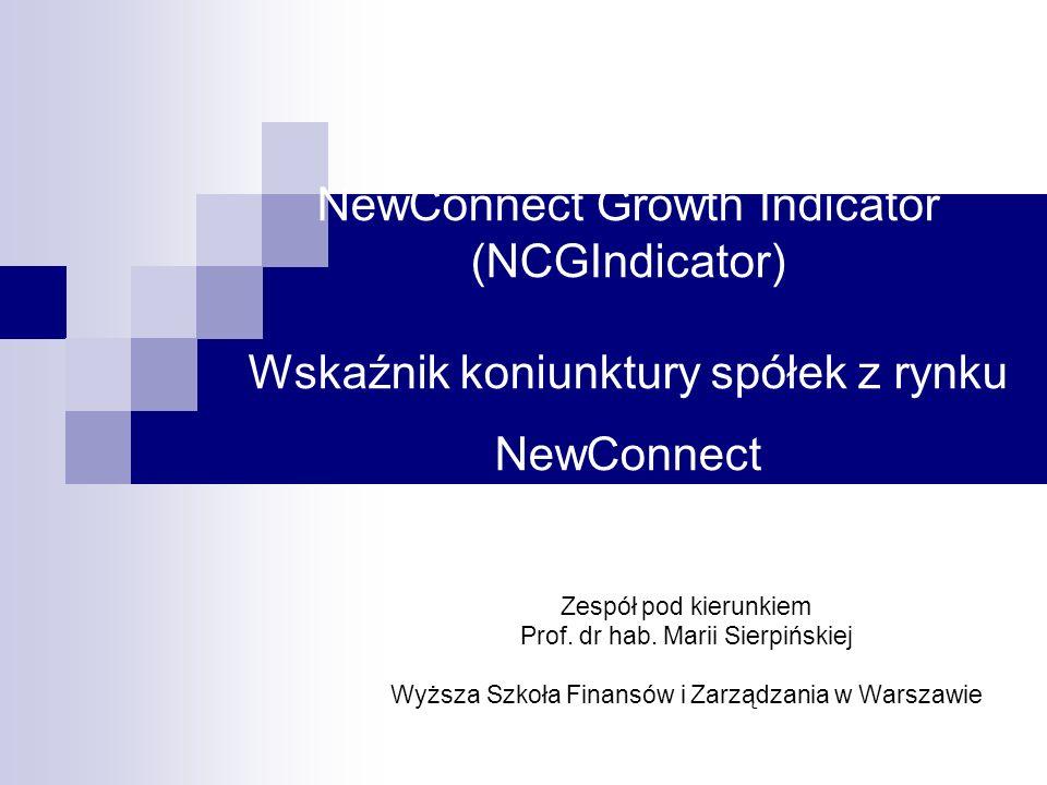NewConnect Growth Indicator (NCGIndicator) Wskaźnik koniunktury spółek z rynku NewConnect Zespół pod kierunkiem Prof. dr hab. Marii Sierpińskiej Wyższ