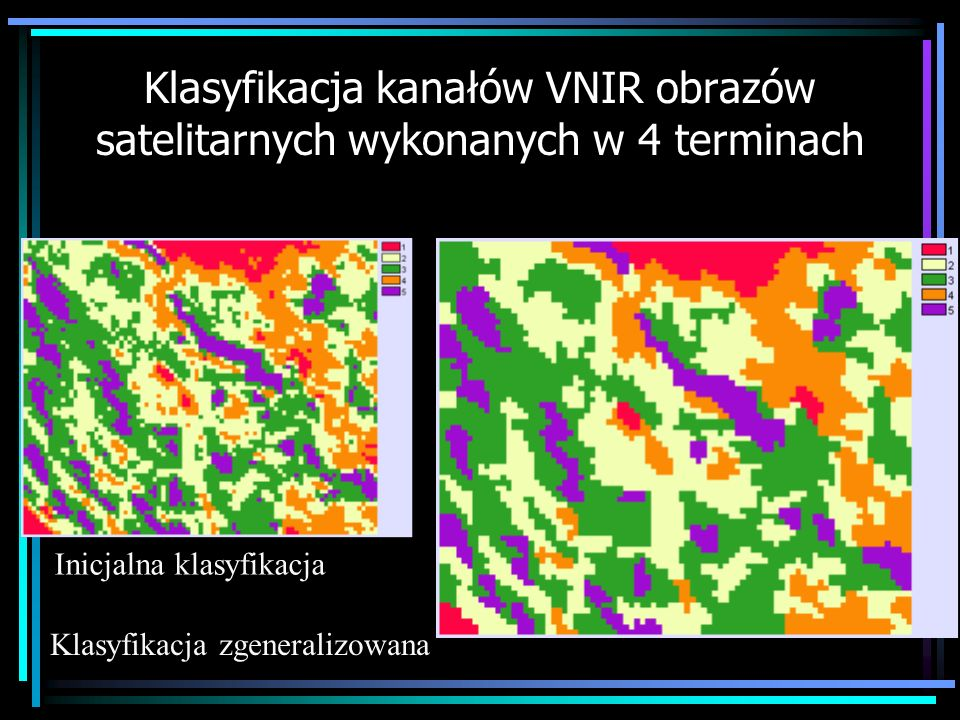 Klasyfikacja kanałów VNIR obrazów satelitarnych wykonanych w 4 terminach Inicjalna klasyfikacja Klasyfikacja zgeneralizowana
