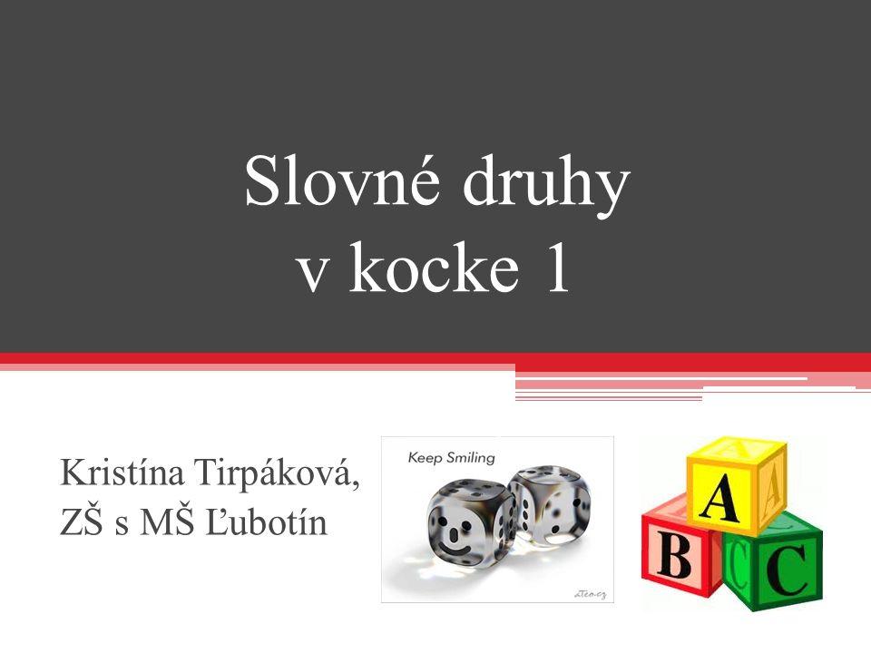 Slovné druhy v kocke 1 Kristína Tirpáková, ZŠ s MŠ Ľubotín