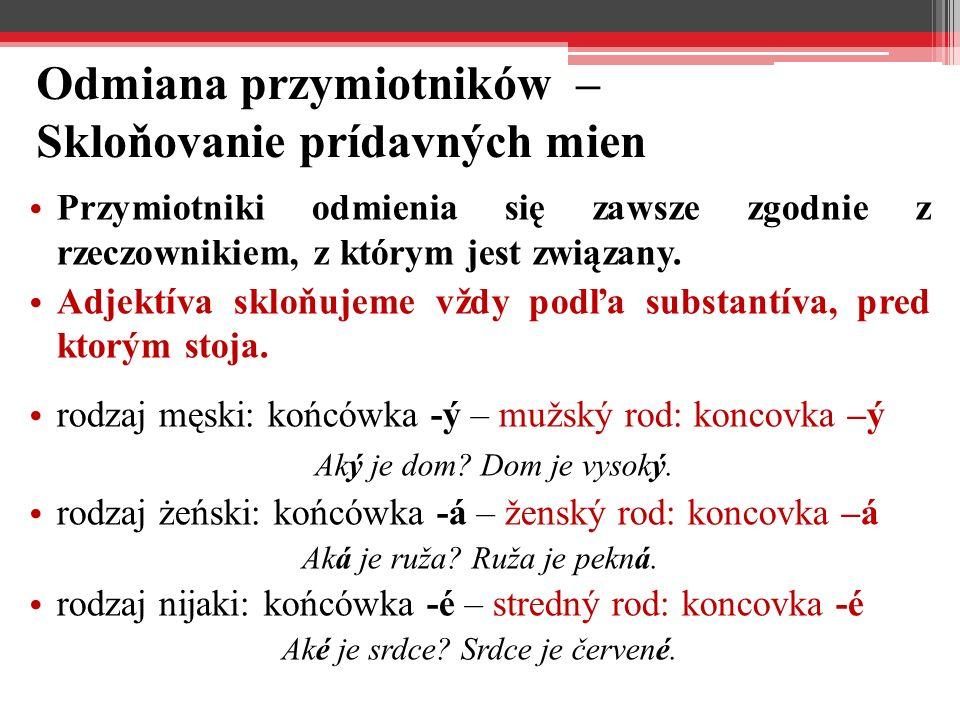 Odmiana przymiotników – Skloňovanie prídavných mien Przymiotniki odmienia się zawsze zgodnie z rzeczownikiem, z którym jest związany.