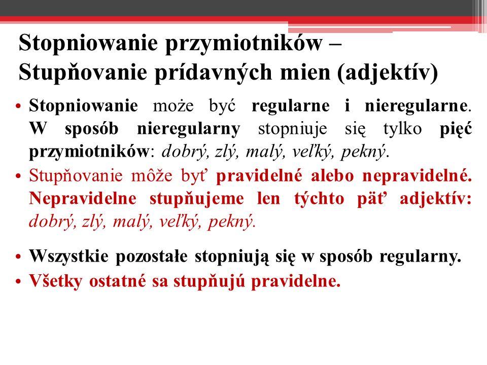 Stopniowanie przymiotników – Stupňovanie prídavných mien (adjektív) Stopniowanie może być regularne i nieregularne.