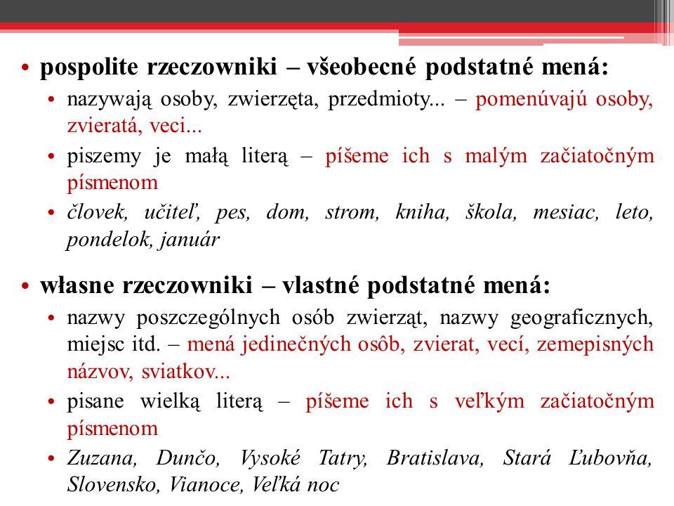 pospolite rzeczowniki – všeobecné podstatné mená: nazywają osoby, zwierzęta, przedmioty...