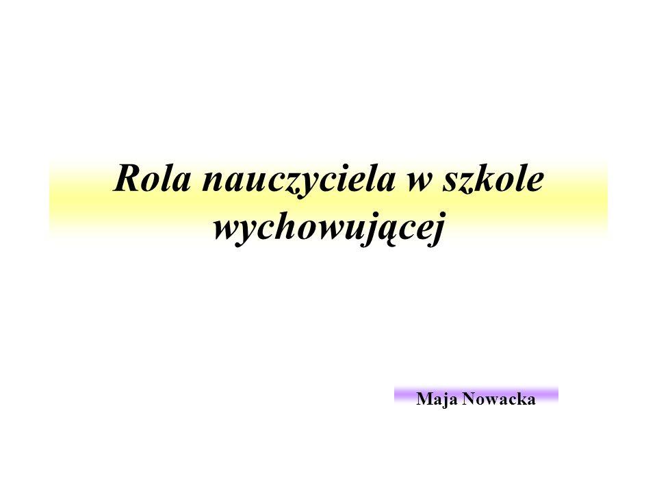 Rola nauczyciela w szkole wychowującej Maja Nowacka
