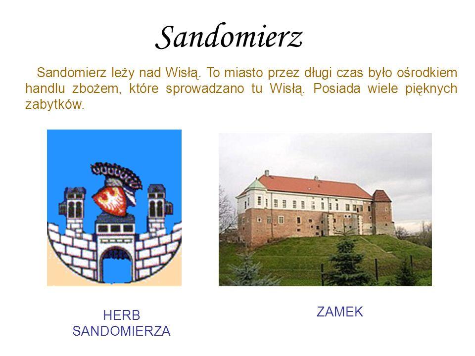 Sandomierz Sandomierz leży nad Wisłą. To miasto przez długi czas było ośrodkiem handlu zbożem, które sprowadzano tu Wisłą. Posiada wiele pięknych zaby