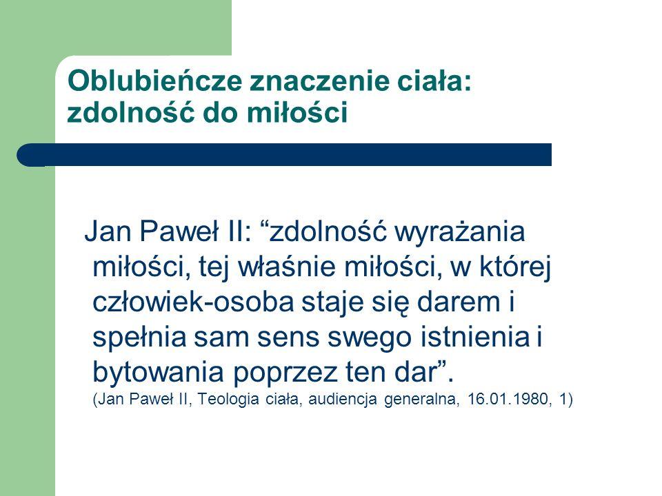 Oblubieńcze znaczenie ciała: zdolność do miłości Jan Paweł II: zdolność wyrażania miłości, tej właśnie miłości, w której człowiek-osoba staje się dare