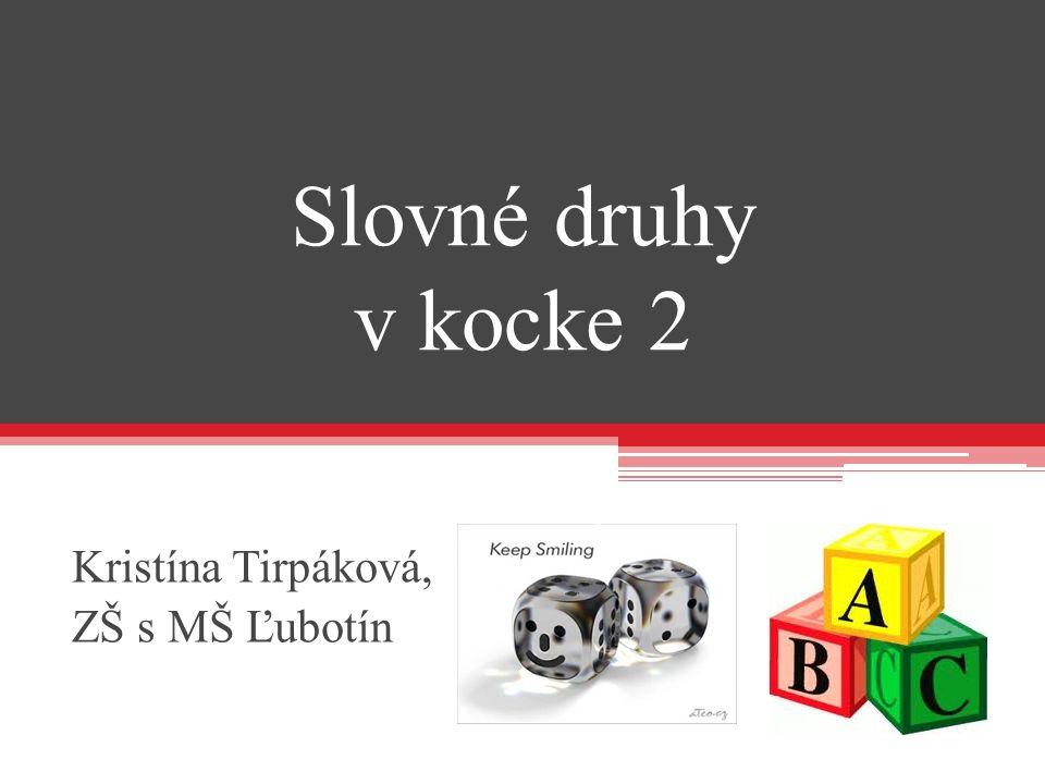 Slovné druhy v kocke 2 Kristína Tirpáková, ZŠ s MŠ Ľubotín