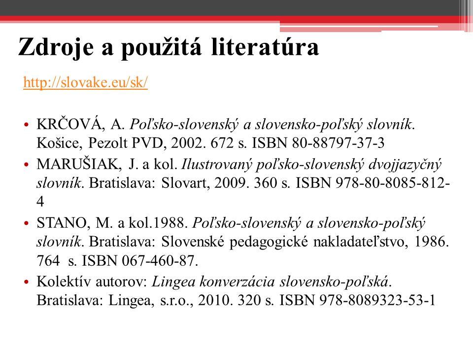 Zdroje a použitá literatúra http://slovake.eu/sk/ KRČOVÁ, A. Poľsko-slovenský a slovensko-poľský slovník. Košice, Pezolt PVD, 2002. 672 s. ISBN 80-887