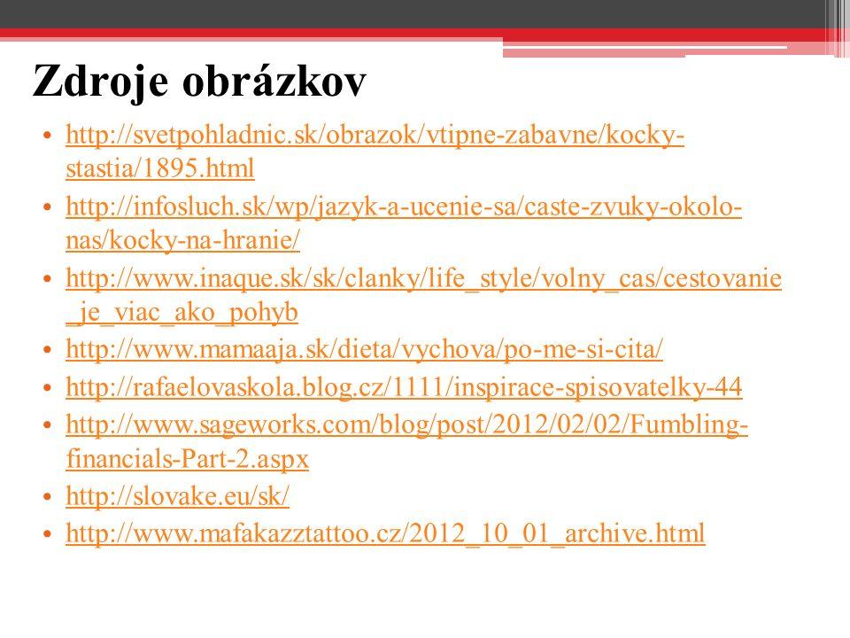 Zdroje obrázkov http://svetpohladnic.sk/obrazok/vtipne-zabavne/kocky- stastia/1895.html http://svetpohladnic.sk/obrazok/vtipne-zabavne/kocky- stastia/