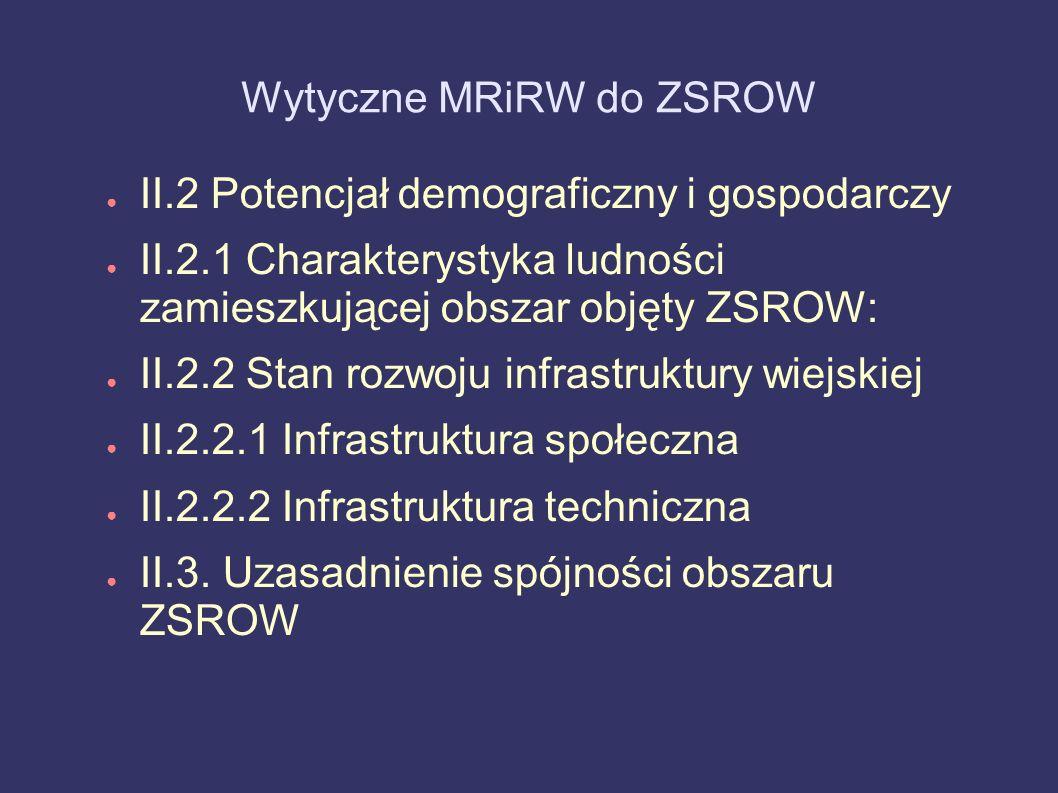 Wytyczne MRiRW do ZSROW II.2 Potencjał demograficzny i gospodarczy II.2.1 Charakterystyka ludności zamieszkującej obszar objęty ZSROW: II.2.2 Stan roz