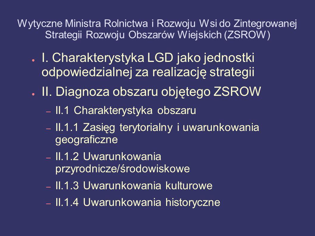 Wytyczne Ministra Rolnictwa i Rozwoju Wsi do Zintegrowanej Strategii Rozwoju Obszarów Wiejskich (ZSROW) I. Charakterystyka LGD jako jednostki odpowied