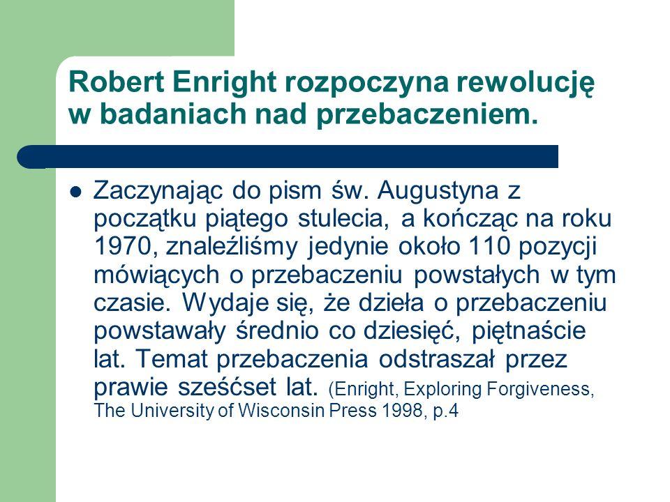 Robert Enright rozpoczyna rewolucję w badaniach nad przebaczeniem. Zaczynając do pism św. Augustyna z początku piątego stulecia, a kończąc na roku 197