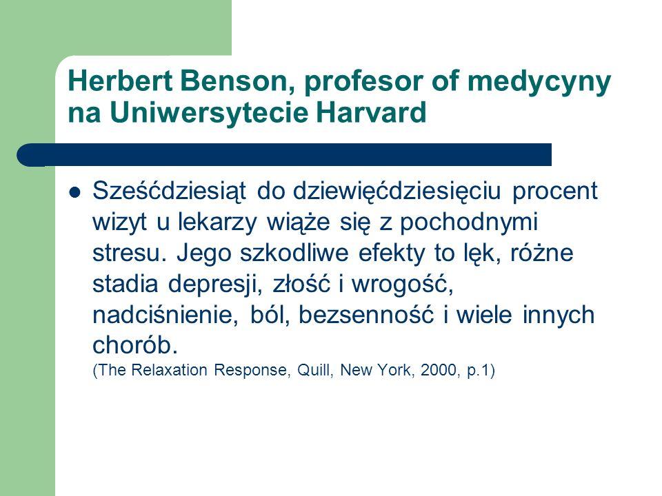 Herbert Benson, profesor of medycyny na Uniwersytecie Harvard Sześćdziesiąt do dziewięćdziesięciu procent wizyt u lekarzy wiąże się z pochodnymi stres