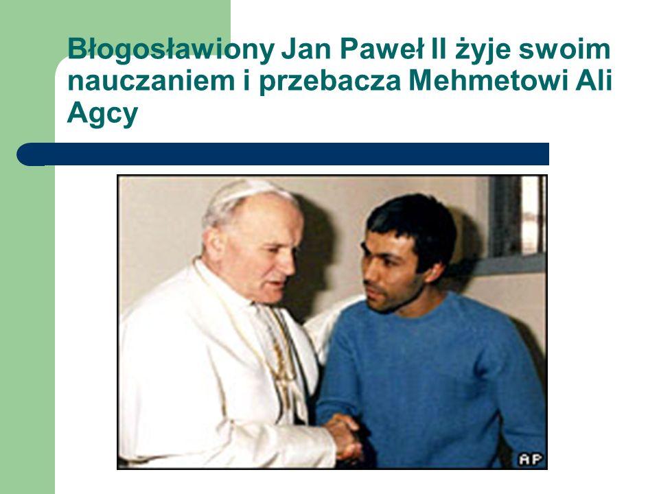 Błogosławiony Jan Paweł II żyje swoim nauczaniem i przebacza Mehmetowi Ali Agcy
