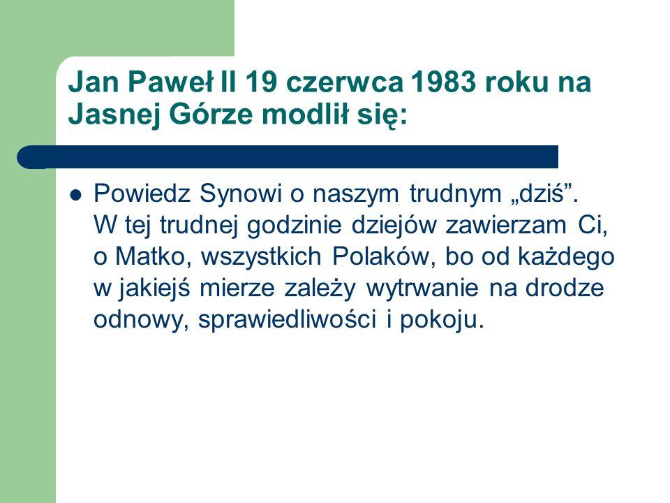 Jan Paweł II 19 czerwca 1983 roku na Jasnej Górze modlił się: Powiedz Synowi o naszym trudnym dziś. W tej trudnej godzinie dziejów zawierzam Ci, o Mat