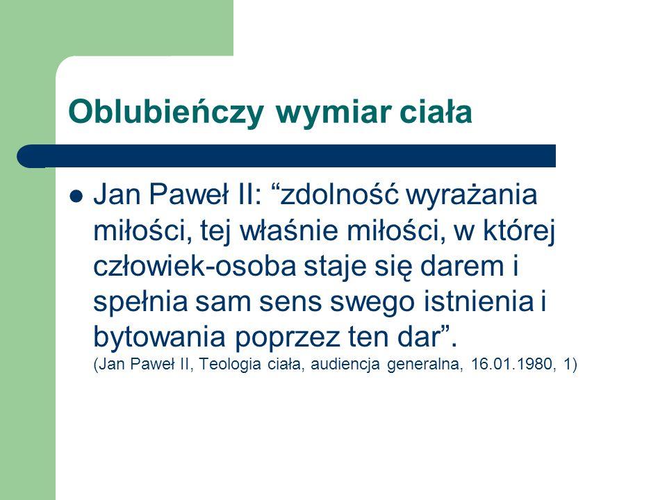 Oblubieńczy wymiar ciała Jan Paweł II: zdolność wyrażania miłości, tej właśnie miłości, w której człowiek-osoba staje się darem i spełnia sam sens swe
