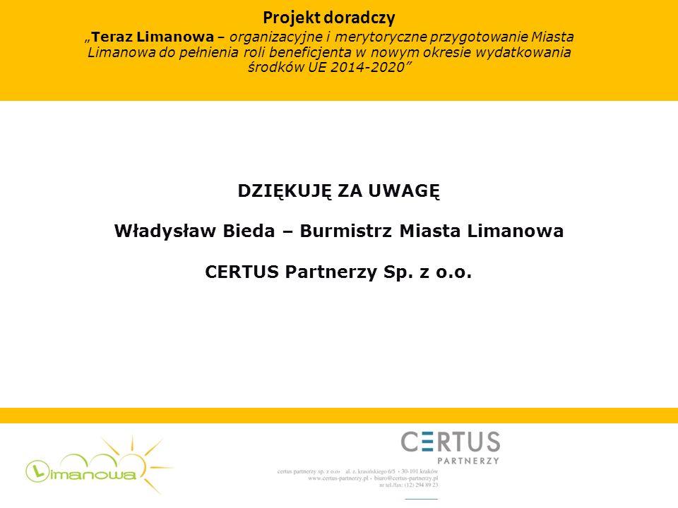 DZIĘKUJĘ ZA UWAGĘ Władysław Bieda – Burmistrz Miasta Limanowa CERTUS Partnerzy Sp. z o.o. Projekt doradczy Teraz Limanowa – organizacyjne i merytorycz