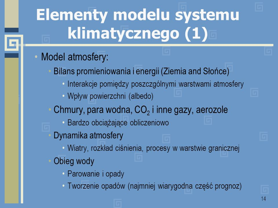 14 Elementy modelu systemu klimatycznego (1) Model atmosfery: Bilans promieniowania i energii (Ziemia and Słońce) Interakcje pomiędzy poszczgólnymi wa
