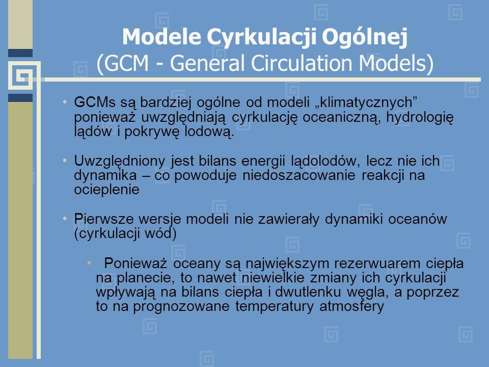 Modele Cyrkulacji Ogólnej (GCM - General Circulation Models) GCMs są bardziej ogólne od modeli klimatycznych ponieważ uwzględniają cyrkulację oceanicz