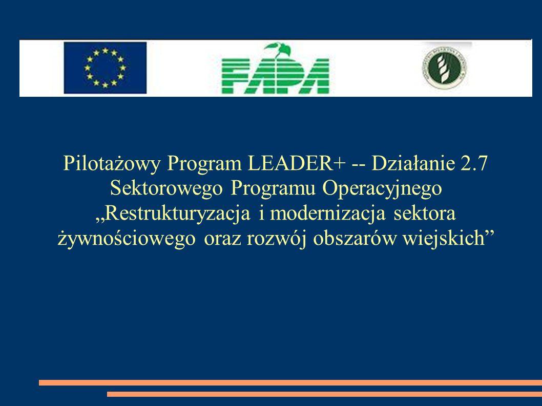 Pilotażowy Program LEADER+ -- Działanie 2.7 Sektorowego Programu Operacyjnego Restrukturyzacja i modernizacja sektora żywnościowego oraz rozwój obszar
