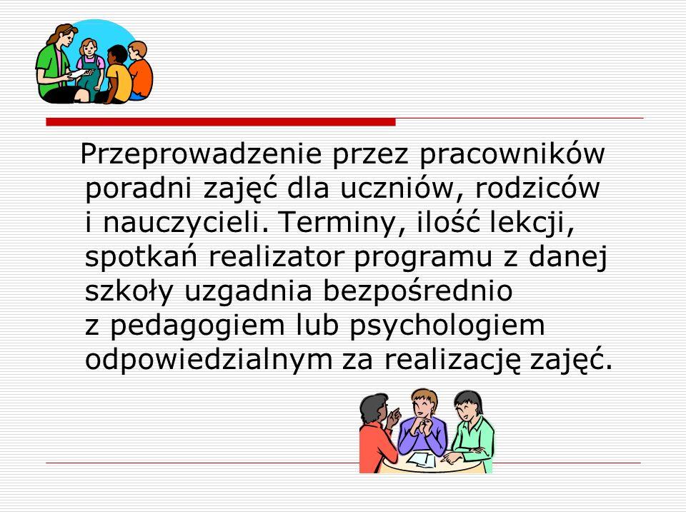 Przeprowadzenie przez pracowników poradni zajęć dla uczniów, rodziców i nauczycieli. Terminy, ilość lekcji, spotkań realizator programu z danej szkoły