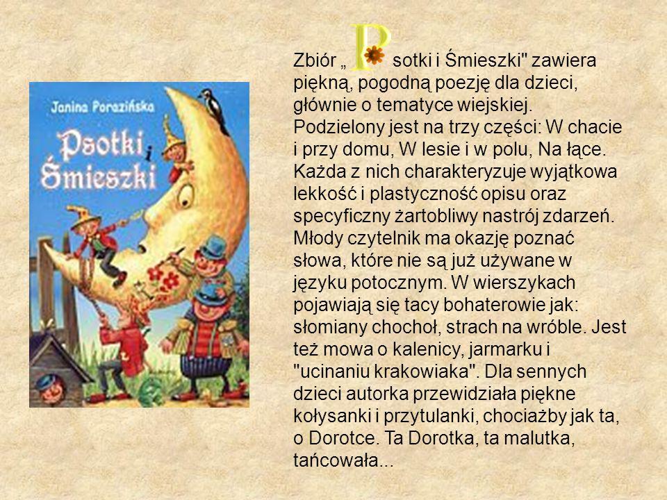 Zbiór sotki i Śmieszki zawiera piękną, pogodną poezję dla dzieci, głównie o tematyce wiejskiej.