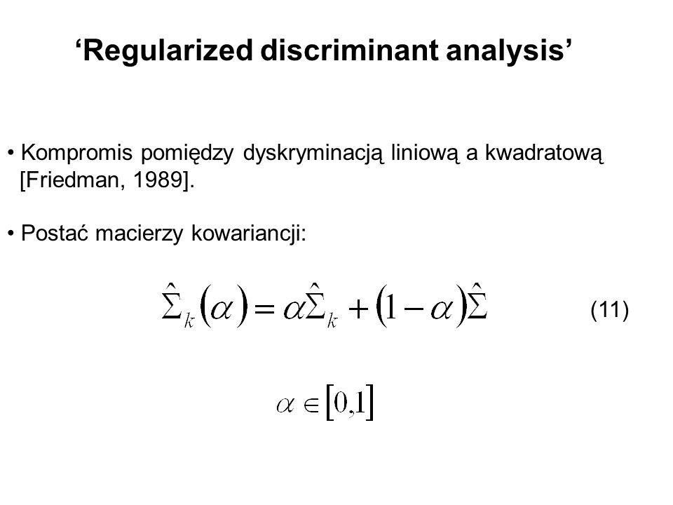 Regularized discriminant analysis Kompromis pomiędzy dyskryminacją liniową a kwadratową [Friedman, 1989]. Postać macierzy kowariancji: (11)