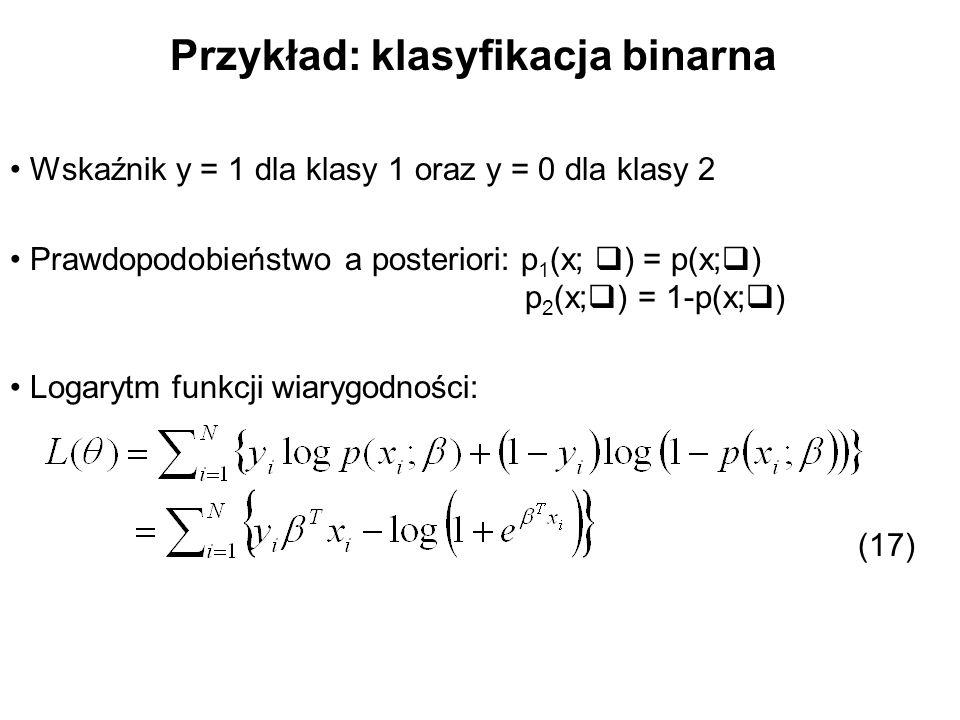 Przykład: klasyfikacja binarna Wskaźnik y = 1 dla klasy 1 oraz y = 0 dla klasy 2 Prawdopodobieństwo a posteriori: p 1 (x; ) = p(x; ) p 2 (x; ) = 1-p(x