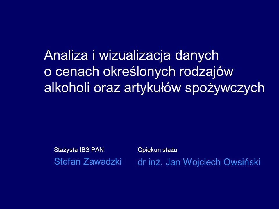 Analiza i wizualizacja danych o cenach określonych rodzajów alkoholi oraz artykułów spożywczych Stażysta IBS PAN Stefan Zawadzki Opiekun stażu dr inż.