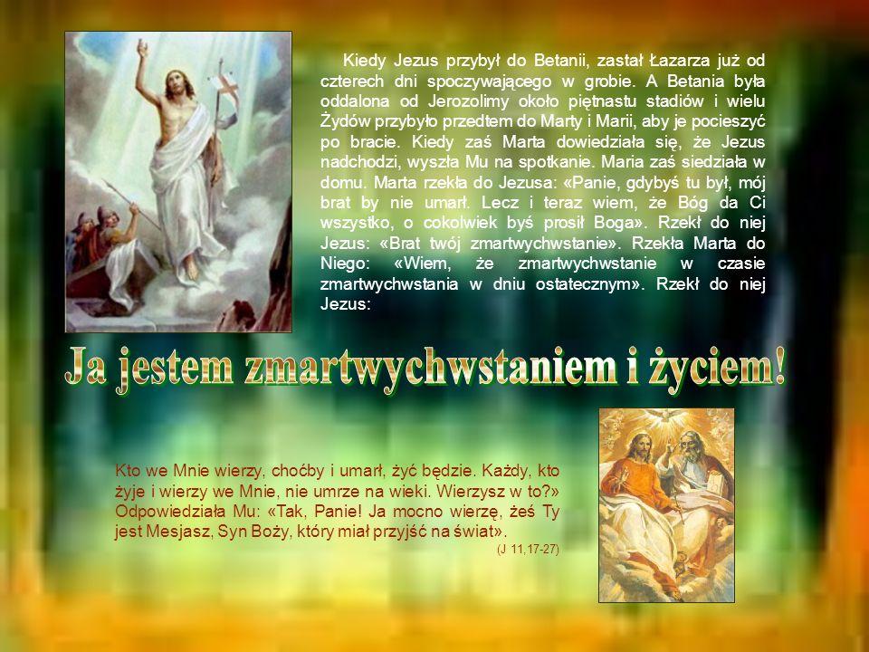 Kiedy Jezus przybył do Betanii, zastał Łazarza już od czterech dni spoczywającego w grobie. A Betania była oddalona od Jerozolimy około piętnastu stad