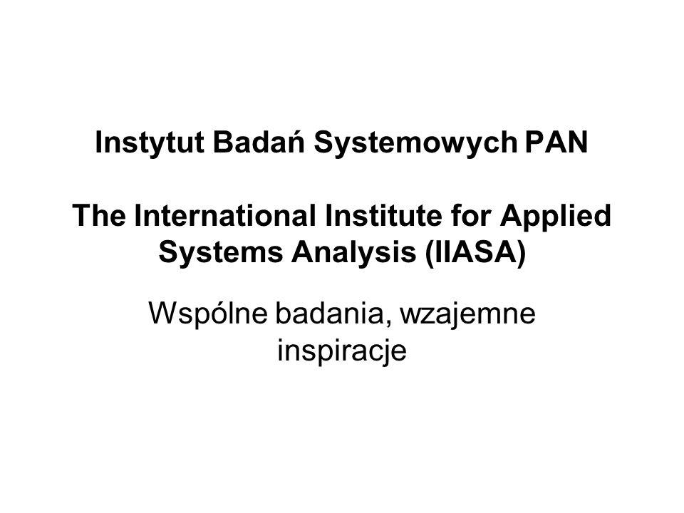 Instytut Badań Systemowych PAN The International Institute for Applied Systems Analysis (IIASA) Wspólne badania, wzajemne inspiracje