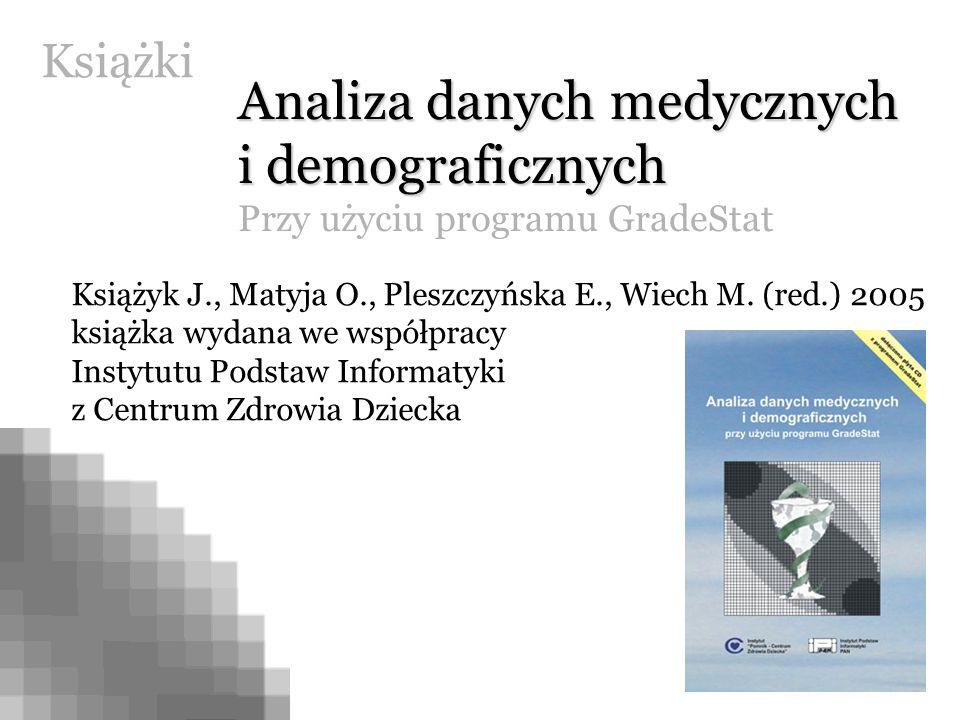 Książki Analiza danych medycznych i demograficznych Przy użyciu programu GradeStat Książyk J., Matyja O., Pleszczyńska E., Wiech M. (red.) 2005 książk