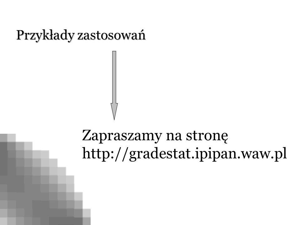 Przykłady zastosowań Zapraszamy na stronę http://gradestat.ipipan.waw.pl