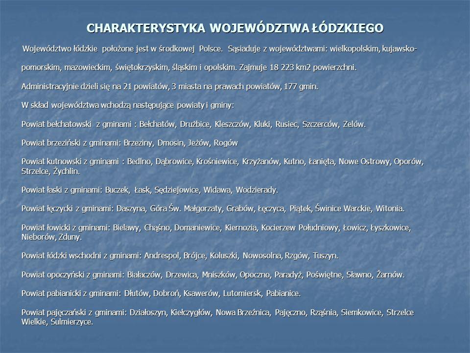CHARAKTERYSTYKA WOJEWÓDZTWA ŁÓDZKIEGO Województwo łódzkie położone jest w środkowej Polsce. Sąsiaduje z województwami: wielkopolskim, kujawsko- Wojewó